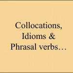 Collocations, Idioms, Phrasal Verbs-1